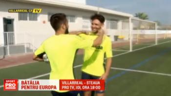 Spaniolii de la Villarreal s-au antrenat la dat goluri de la...vestiare! Meciul decisiv cu Steaua pentru primavara e joi, de la 18:00, la ProTV